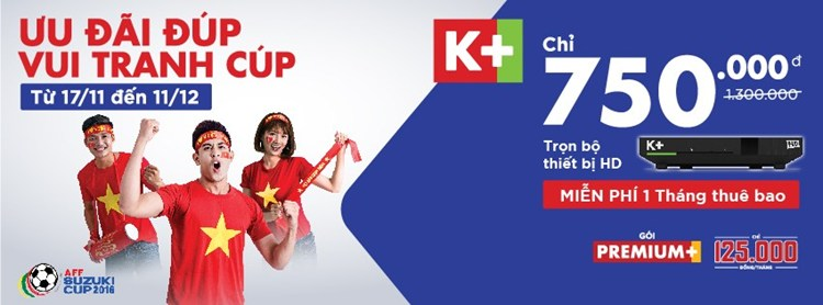 """K+ KHUYẾN MẠI HẤP DẪN """"2 TRONG 1"""" CHO GÓI TRUYỀN HÌNH PREMIUM+ NHÂN DỊP AFF SUZUKI CUP 2016"""