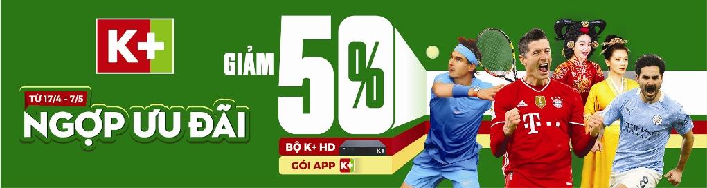 K+ KM Giảm giá 50%, Trọn bộ K+ HD chỉ 495K