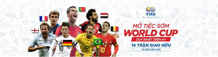 Lịch phát sóng các sự kiện thể thao tuần 23/2018 (2/6/2018 - 8/6/2018) trên các kênh K+